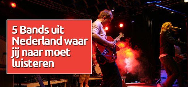 5 Bands uit Nederland waar jij naar moet luisteren